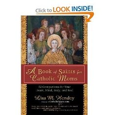 A Book of Saints for Catholic Moms: 52 Companions for Your Heart, Mind, Body, and Soul (Ave Maria Press): Lisa M. Hendey: 9781594712739: Amazon.com: Books