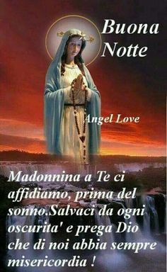 Good Night Blessings, Good Night Wishes, Good Night Quotes, Good Morning Good Night, Good Day, Madonna, Italian Life, Morning Pictures, Virgin Mary