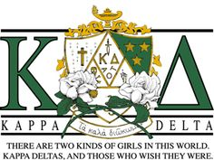 There are two kinds of girls in this world. Kappa Deltas, and those who wish they were. ♥