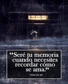〽️ Seré tu memoria cuando necesites recordar cómo se ama...