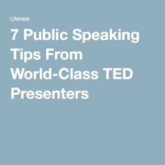 7 Public Speaking Tips From World-Class TED Presenters