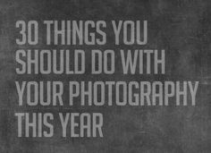 30 things to do with your photography
