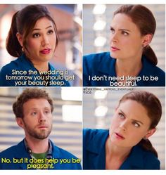 "''I don't need sleep to be beautiful"" - #Bones"