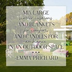 """""""Mix large scatter cushions and blankets for comfort, and candles for ambiance in an outdoor space."""" - Emma Prichard"""