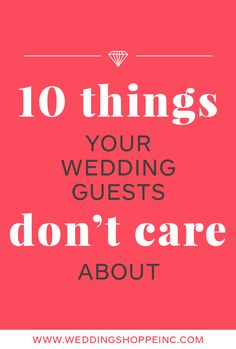 Find out what your wedding guests really don't care about...and what they do!