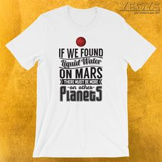 More Liquid Water On Other Planets T-Shirt  ---  Lake On Mars Novelty: This Liquid Water Discovery Men Women Kids T-Shirt would make an incredible gift for Science, Exploration & Mars Colonization fans. Amazing More Liquid Water On Other Planets Tee Shirt with Original Mars Planet Photography & Cool Typography design. /