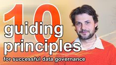 To get a data governance program started on the right path or have a course correction for one which is already underway, I believe the following 10 guiding principles should be followed.