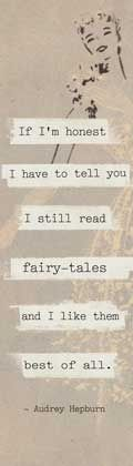 If I'm honest I have to tell you I still read fairy tales and I like them best of all. ~ Audrey Hepburn