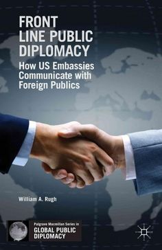 This book presents the first-ever close and up-to-date look at how American diplomats working at embassies abroad communicate with foreign audiences to explain US foreign policy and American culture a