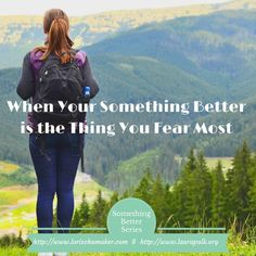 When Your Something Better is the Thing You Fear Most -My dear friend, and brilliant writer, Laura Polk shares her story about life and her something better as a single Mom.