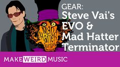 Gear: Steve Vai's EVO and Mad Hatter Guitar Products