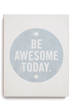 Be awesome today.