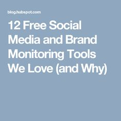 12 Free Social Media and Brand Monitoring Tools We Love (and Why)