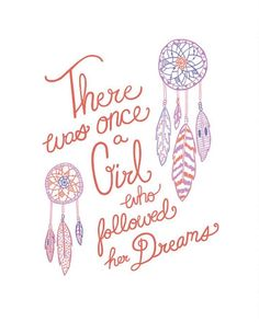 There once was a girl who followed her dreams.