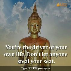 You are the driver of your life don't let anyone to steal your seat