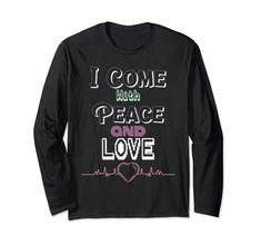 I Come With Peace and Love Long Sleeve T-Shirt MUGAMBO