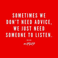 Sometimes We Don't Need Advice, We Just Need Someone To Listen. Best Sister, Sister Friends, Great Quotes, Quotes To Live By, Inspirational Quotes, Frame Of Mind, Different Quotes, Need Someone, Word Up