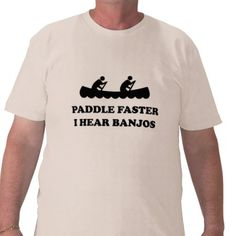 Paddle faster I hear banjos T Shirts from http://www.zazzle.com/banjo+gifts