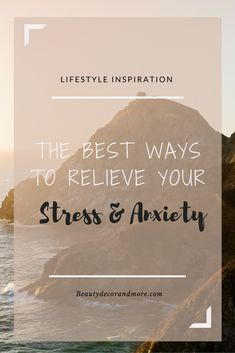 These are some of the best ways to relieve your stress and anxiety