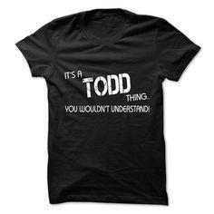 Its A TODD Thing.You Wouldns Understand.Hot T-shirt! T Shirt, Hoodie, Sweatshirt