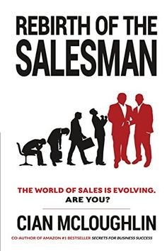 Rebirth of the Salesman: The World of Sales is Evolving. Are you? by Cian McLoughlin. ISBN: 9780994311641