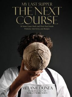 My Last Supper: The Next Course: 50 More Great Chefs and Their Final Meals: Portraits, Interviews, and Recipes | Author: Melanie Dunea, (Foreword: Marco Pierre White)