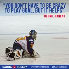 """""""You don't have to be crazy to play goal, but it helps."""" -Bernie Parent CARHA Hockey: Motivational Quotes - Some of our favourite sports and hockey quotes to help you keep your head in the game and eye on the goal! Youth Hockey, Hockey Rules, Women's Hockey, Field Hockey, Hockey Players, Hockey Stuff, Lacrosse, Funny Hockey, Hockey Girls"""