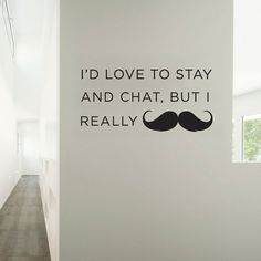 I'd love to stay and chat but I really by WallumsWallDecals, $29.95