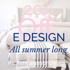 20% off E Design all summer long with Sarah Swanson Design! www.sarahswansondesign.com