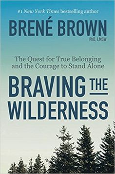 https://www.amazon.de/Braving-Wilderness-Quest-Belonging-Courage/dp/0525508694/ref=sr_1_1?ie=UTF8&qid=1515701891&sr=8-1&keywords=braving+the+wilderness+brene+brown