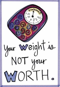 You weight is NOT your worth.
