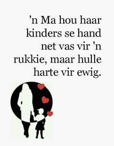 'n Ma hou haar kinders se hand net vas vir 'n rukkie, maar hulle harte vir ewig Cute Mothers Day Quotes, Mother Daughter Quotes, Strong Quotes, Me Quotes, Funny Quotes, Afrikaanse Quotes, Stress And Anxiety, Friendship Quotes, Wise Words