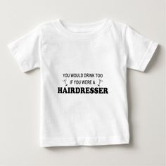 Drink Too - Hairdresser Infant T Shirt, Hoodie Sweatshirt