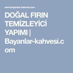 DOĞAL FIRIN TEMİZLEYİCİ YAPIMI | Bayanlar-kahvesi.com