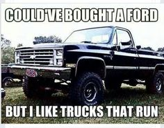 lol sorry had to put on here I own a ford truck and runs and driv. lol sorry had to put on here I own a ford truck and runs and driv. Jacked Up Trucks, Gmc Trucks, Diesel Trucks, Cool Trucks, Pickup Trucks, Ford Diesel, Toyota Trucks, Truck Quotes, Truck Memes