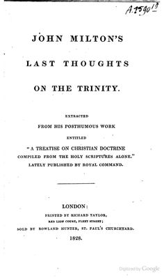 John Milton's last thoughts on the trinity: Extracted from his posthumous ...  By John Milton