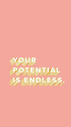 your potential is endless.