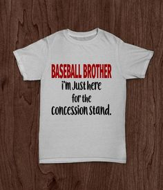 """Youth boys t shirt that says, """"Baseball Brother. I'm just here for the concession stand."""" One sided, two color shirt in white. The wording on the front of white shirt is in red and black high quality Baseball Scores, Baseball Tips, Baseball Season, Baseball Mom Shirts Ideas, Baseball Sayings, Baseball Stuff, Shirt Sayings, Baseball Girlfriend"""