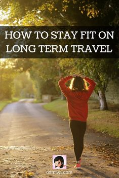 How to Stay Fit on Long Term Travel.
