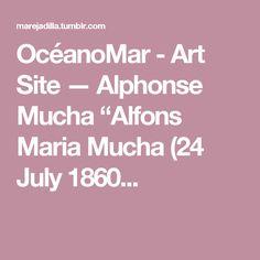 "OcéanoMar - Art Site — Alphonse Mucha ""Alfons Maria Mucha (24 July 1860..."