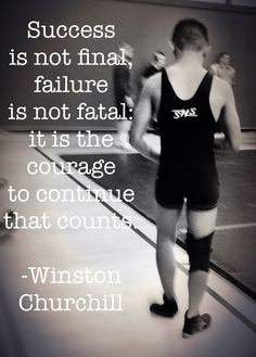 success is not final, failure is not fatal, it is the courage to continue that counts ~Winston Churchill Wrestling Quotes, Wrestling Shirts, Wrestling Team, College Wrestling, Olympic Wrestling, Success Is Not Final, Ju Jitsu, Sports Mom, Sport Quotes