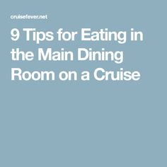 9 Tips for Eating in the Main Dining Room on a Cruise