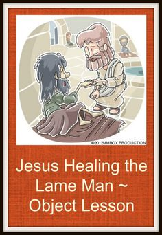 Jesus Healing the Lame Man ~ Object Lesson: based on John 5:1-18. Healing the lame man at the pool of Bethesda.