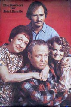 All in the Family. I  remember hearing the theme song to the show. But I never watched the show LOL.