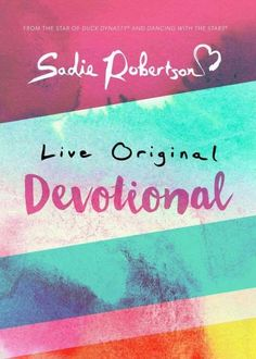 Sadie Robertsonstar of A Es Duck Dynasty and Dancing with the Stars, and the darling of the third-generation of the Robertson familyshares a devotional book for young women and teen girls to help navi