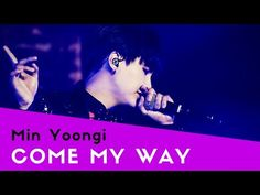 [FMV] Min Yoongi || COME MY WAY - YouTube My Way, Random Things, Pandora, Youtube, Bangs, Bigbang, Got7, Exo, Random Stuff