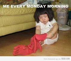Mondays...and tuesdays, wednesdays, thursdays and fridays...