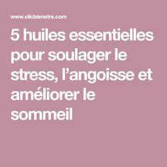 5 huiles essentielles pour soulager le stress, l'angoisse et améliorer le sommeil