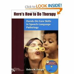 Here's How to Do Therapy: Hands-On Core Skills in Speech Language Pathology: Debra M. Dwight: 9781597560023: Amazon.com: Books