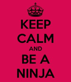 KEEP CALM AND BE A NINJA - KEEP CALM AND CARRY ON Image Generator - brought to you by the Ministry of Information
